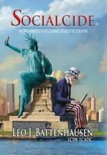 Socialcide : How America Is Loving Itself to Death by Leo J. Battenhausen...
