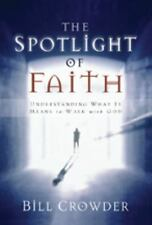 NEW - The Spotlight of Faith: Understanding What It Means To Walk With God