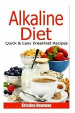 Alkaline Diet Quick and Easy Breakfast Recipes by Kristina Newman (2015,...