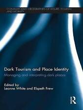 Dark Tourism and Place Identity: Managing and interpreting dark places by Taylor & Francis Ltd (Paperback, 2016)