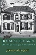 House of Defiance : One Family's Stand Against the Holocaust: By Ader-Appels,...