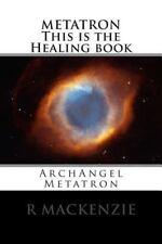 METATRON This Is the Healing Book : ArchAngel Metatron by R. Mackenzie (2014,...