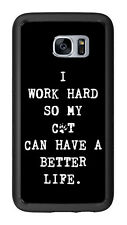 I Work Hard So My Cat Can Have A Better Life For Samsung Galaxy S7 G930 Case Cov