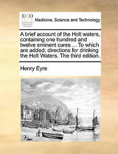 A brief account of the Holt waters, containing one hundred and twelve eminent cu