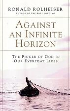 Against an Infinite Horizon: The Finger of God in Our Everyday Lives by Ronald R