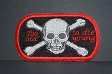 Embroidered cloth badge - ' To Old to die young '