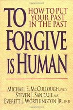 To Forgive Is Human: How to Put Your Past in the P