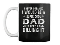 A Super Cool Dad Daddy Fathers Day - I Never Dreamed Would Be Gift Coffee Mug
