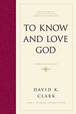 To Know And Love God: Method For Theology (foundations Of Evangelical Theolog...