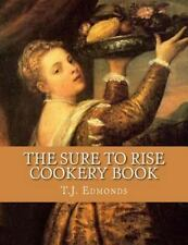 The Sure to Rise Cookery Book by T. J. Edmonds (2015, Paperback)