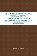 El Dr. Federico Franco y Su Mandato Presidencial en la Historia Del Paraguay...