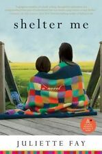 Shelter Me by Juliette Fay (2008, Paperback)