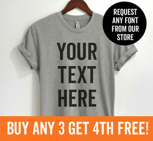 Custom T-Shirt -Custom Saying Text Personalized Customizable Shirt Unisex XS-XXL