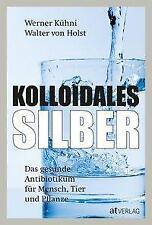 *NEU* Kolloidales Silber Das gesunde Antibiotikum v. Werner Kühni 9783039020010