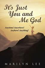 It's Just You and Me God: Anytime! Anywhere! Anyhow! Anything!, Lee, Marilyn,,