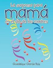 La Sorpresa para Mama en el Dia de Las Madres by Guadalupe Garcia Ruiz (2014,...