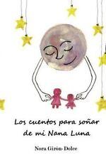 Los Cuentos para Soñar de Mi Nana Luna by Nora Girón-Dolce (2014, Paperback)