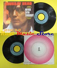 LP 45 7'' MURRAY HEAD Never even thought Say it ain't so joe (*) no cd mc dvd