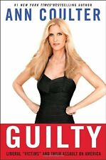 Guilty: Liberal Victims and Their Assault on America by Ann Coulter