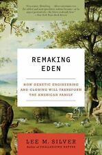 Silver, Lee M. : Remaking Eden: How Genetic Engineering a