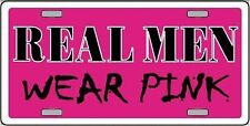 """Real Men Wear Pink Novelty 6"""" x 12"""" Metal License Plate Auto Tag Sign"""