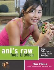 Anis Raw Food Kitchen: Easy, Delectable Living Foods Recipes by Ani Phyo