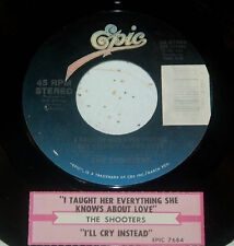 Shooters 45 I Taught Her Everything She Knows About Love / I'll Cry Instead w/ts
