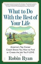 What to Do with the Rest of Your Life: America's Top Career Coach Show You How t