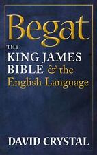 Begat : The King James Bible and the English Language by David Crystal