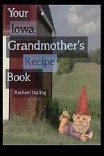 Your Iowa Grandmother's Recipe Book by Rachael Gatling (2014, Paperback)