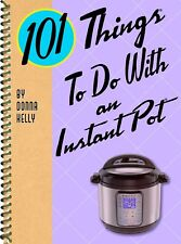 NEW 101 Things To Do With An Instant Pot  Fast Easy Delicious  Approved Cookbook