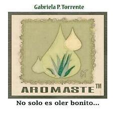 Aromaste : No Solo Es Oler Bonito... by Gabriela P. Torrente (2017, Paperback)