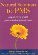 Natural Solutions to PMS: How to Get Rid of Your Premenstrual Symptoms Forever