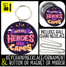 Not All Heroes Wear Capes Keychain Necklace + Button or Magnet or Mirror #1687