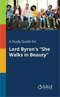 A Study Guide for Lord Byron's She Walks in Beauty (Paperback or Softback)