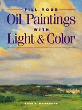 Fill Your Oil Paintings with Light and Color Kevin D. Macpherson Paperback Book