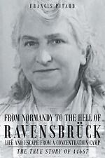 From Normandy to the Hell of Ravensbruck Life and Escape from a Concentration...