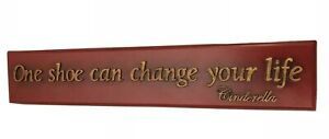 One shoe can change your life. Cinderella  Wall Plaque Sign Faux Mahogany 25 in