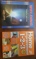 Welding, Principles and Applications 4th edition, and Home Improvement 1-2-3 3rd