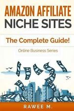 Online Business: Amazon Affiliate Niche Sites : The Complete Guide! by Rawee...