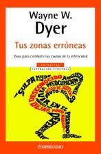 Tus Zonas Erroneas : Guia para Cambriar las Causas de la Infelicidad by Wayne Dy