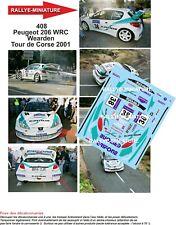 DECALS 1/43 REF 0408 PEUGEOT 206 WRC WEARDEN TOUR DE CORSE 2001 RALLYE RALLY
