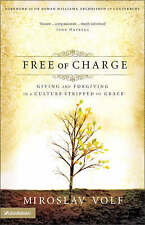 NEW Free of Charge: Giving and Forgiving in a Culture Stripped of Grace