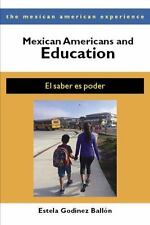 Mexican Americans and Education: El saber es poder (The Mexican American Experie