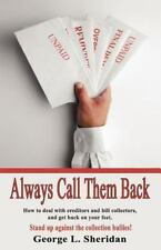 Always Call Them Back : A Guide in How to Deal with Creditors for Anyone...