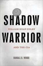 Shadow Warrior : William Egan Colby and the CIA by Randall B. Woods (2014,...