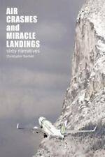 Air Crashes and Miracle Landings: 60 Narratives (How, When ... and Most Importan