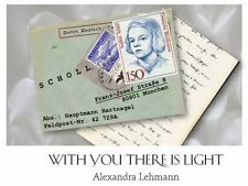 With You There Is Light : The True Story of Sophie Scholl and Fritz Hartnagel...