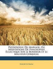 Physiologie Du Mariage, Ou Méditations De Philosophie Éclectique Sur Le Bonheur