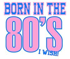 Born In the 80s I wish Iron On Transfer A5 Size